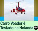 CARRO VOADOR É TESTADO NA HOLANDA