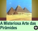 A MISTERIOSA ARTE DAS PIRÂMIDES