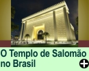 O TEMPLO DE SALOMÃO, NO BRASIL