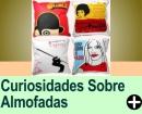 CURIOSIDADES SOBRE ALMOFADAS