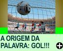 A ORIGEM DA PALAVRA: GOL!!!