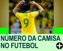 NÚMERO DA CAMISA DOS JOGADORES DE FUTEBOL