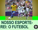 NOSSO ESPORTE-REI: O FUTEBOL