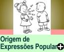 A ORIGEM DE ALGUMAS EXPRESSÕES POPULARES
