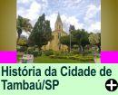 A HISTÓRIA DA CIDADE DE TAMBAÚ/SP