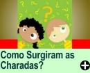 COMO SURGIRAM AS CHARADAS?