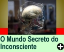 O MUNDO SECRETO DO INCONSCIENTE