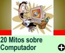 20 MITOS SOBRE COMPUTADOR