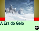 A ERA DO GELO