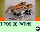 TIPOS DE PATINS