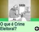 O Que é Crime Eleitoral?