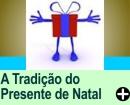 A TRADIÇÃO DO PRESENTE DE NATAL