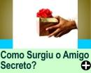 COMO SURGIU O AMIGO SECRETO?