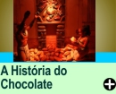 A HISTÓRIA DO CHOCOLATE