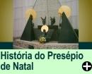 A HISTÓRIA DO PRESÉPIO DE NATAL