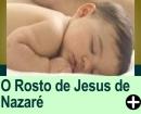 O ROSTO DE JESUS DE NAZARÉ
