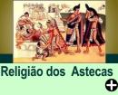 QUAL A RELIGIÃO DOS ASTECAS?