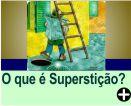 O QUE É SUPERSTIÇÃO?