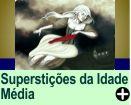 SUPERSTIÇÕES DA IDADE MÉDIA