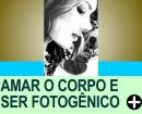 COMO AMAR O SEU CORPO E SER FOTOG�NICO(A)