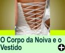 O CORPO DA NOIVA E O VESTIDO DE CASAMENTO