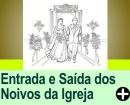 ENTRADA E SA�DA DOS NOIVOS, NA IGREJA
