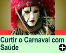 COMO CURTIR O CARNAVAL COM SA�DE
