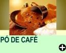 USE MELHOR O PÓ DE CAFÉ