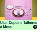 COMO USAR COPOS E TALHERES � MESA