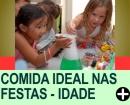 COMIDA IDEAL NAS FESTAS - POR IDADE