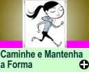 CAMINHE E MANTENHA A FORMA
