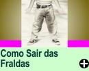 É HORA DE SAIR DAS FRALDAS!