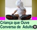 CONVERSA DE ADULTO PERTO DE CRIAN�A