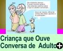 CONVERSA DE ADULTO PERTO DE CRIANÇA