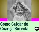 COMO CUIDAR DE UMA CRIANÇA BIRRENTA