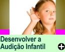 COMO AJUDAR A DESENVOLVER A AUDIÇÃO INFANTIL