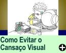 COMO EVITAR O CANSA�O VISUAL OU CVS
