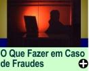 O QUE FAZER EM CASO DE FRAUDES