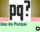 USO DO PORQU�