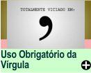 USO OBRIGATÓRIO DA VÍRGULA