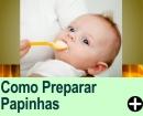 Como Preparar Papinhas