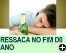 COMO CURAR A RESSACA NAS FESTAS DE FIM DE ANO