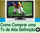 DICAS PARA COMPRAR TV DE ALTA DEFINIÇÃO