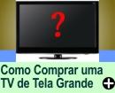 COMO COMPRAR TV DE TELA GRANDE