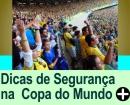 DICAS DE SEGURAN�A DURANTE A COPA DO MUNDO