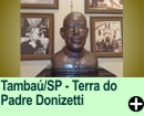 Tambaú/SP -Tterra do Padre Donizetti