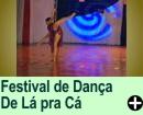 FESTIVAL DE DANÇA  - DE LÁ PRA CÁ