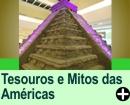Exposição Tesouros, Mitos e Mistérios das Américas