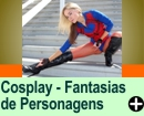 Cosplay - Fantasias de Personagens