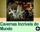 CAVERNAS INCRÍVEIS DO MUNDO